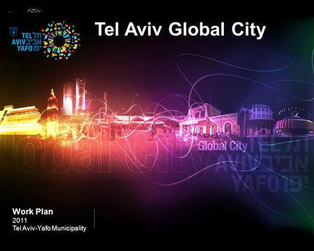 Tel Aviv Global City Work Plan 2011 Tel Aviv-Yafo Municipality.