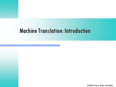 Machine Translation: Introduction Slides from: Dan Jurafsky.