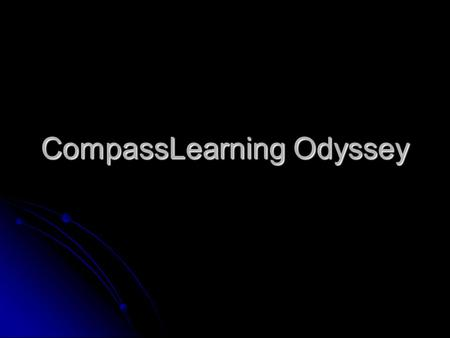 CompassLearning Odyssey. What is Odyssey? CompassLearning Odyssey is a research-based curriculum. CompassLearning Odyssey is a research-based curriculum.