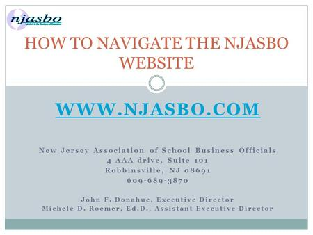 WWW.NJASBO.COM New Jersey Association of School Business Officials 4 AAA drive, Suite 101 Robbinsville, NJ 08691 609-689-3870 John F. Donahue, Executive.