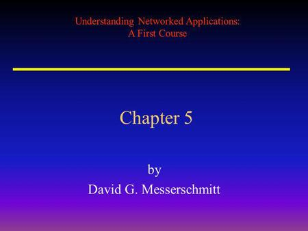 Understanding Networked Applications: A First Course Chapter 5 by David G. Messerschmitt.