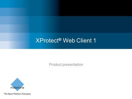 XProtect ® Web Client 1 Product presentation. Milestone Systems Confidential Introduction to XProtect Web Client 1 Content.
