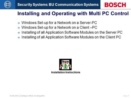 Security Systems BU Communication Systems Slide 1 DCNtech MPCC IO NClientPC 03-06-2004 Installing and Operating with Multi PC Control  Windows Set-up.