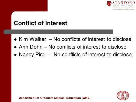 Department of Graduate Medical Education (GME) Conflict of Interest Kim Walker – No conflicts of interest to disclose Ann Dohn – No conflicts of interest.
