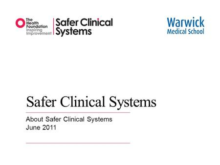 Safer Clinical Systems About Safer Clinical Systems June 2011.