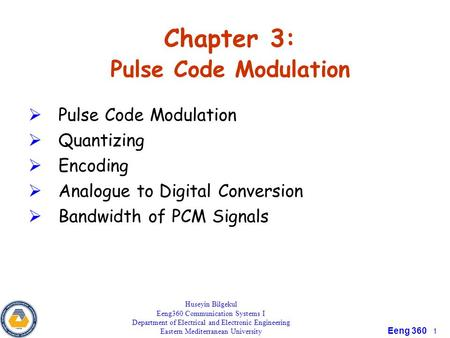 Eeng 360 1 Chapter 3: Pulse Code Modulation  Pulse Code Modulation  Quantizing  Encoding  Analogue to Digital Conversion  Bandwidth of PCM Signals.