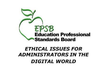ETHICAL ISSUES FOR ADMINISTRATORS IN THE DIGITAL WORLD.
