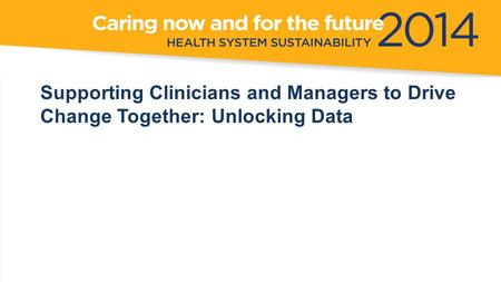 Supporting Clinicians and Managers to Drive Change Together: Unlocking Data.