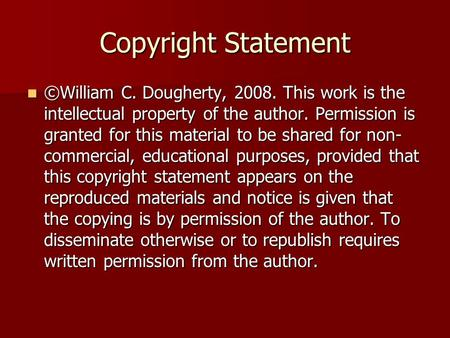 Copyright Statement ©William C. Dougherty, 2008. This work is the intellectual property of the author. Permission is granted for this material to be shared.