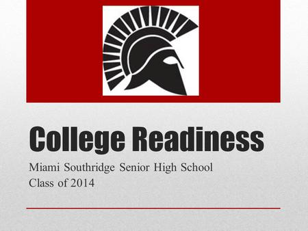 College Readiness Miami Southridge Senior High School Class of 2014.