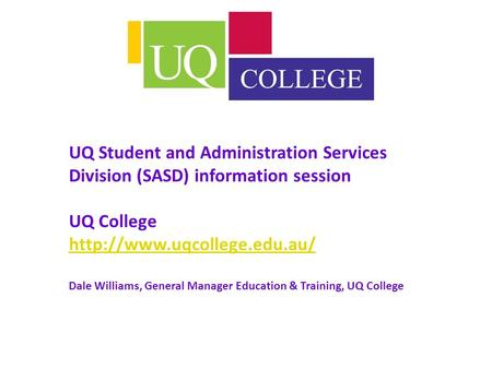 UQ Student and Administration Services Division (SASD) information session UQ College  Dale Williams, General Manager Education.
