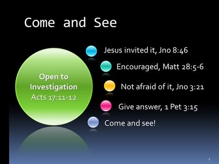 Jesus invited it, Jno 8:46 Come and see! Encouraged, Matt 28:5-6 Not afraid of it, Jno 3:21 Give answer, 1 Pet 3:15 Come and See 1.