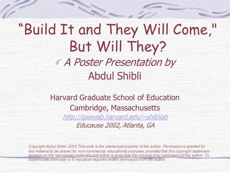 """Build It and They Will Come, But Will They? A Poster Presentation by Abdul Shibli Harvard Graduate School of Education Cambridge, Massachusetts"