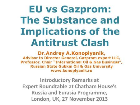 EU vs Gazprom: The Substance and Implications of the Antitrust Clash Introductory Remarks at Expert Roundtable at Chatham House's Russia and Eurasia Programme,