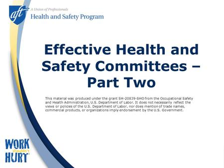 Effective Health and Safety Committees – Part Two This material was produced under the grant SH-20839-SHO from the Occupational Safety and Health Administration,