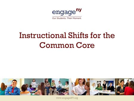 Www.engageNY.org Instructional Shifts for the Common Core.