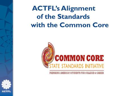 1 ACTFL's Alignment of the Standards with the Common Core.