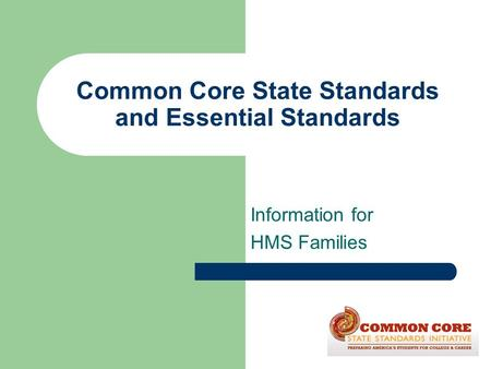 Common Core State Standards and Essential Standards Information for HMS Families.