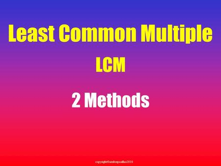 Copyright©amberpasillas2010 Least Common Multiple LCM 2 Methods.