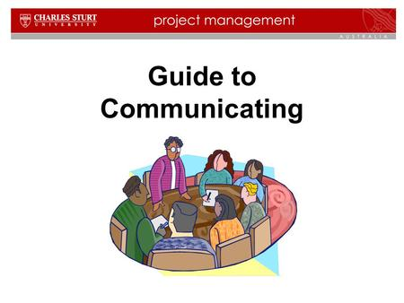 Guide to Communicating. 2 Contents  Why communication is critical to projects  A communications model  The main channels of communication  Examples.
