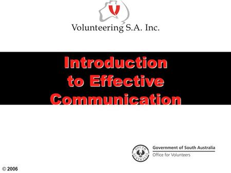 Introduction to Effective Communication © 2006. Objectives  To consider verbal and non-verbal communication methods  To understand and practise effective.
