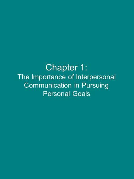 Chapter 1: The Importance of Interpersonal Communication in Pursuing Personal Goals.