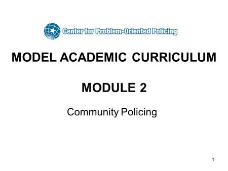 1 MODEL ACADEMIC CURRICULUM MODULE 2 Community Policing.