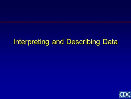 Interpreting and Describing Data. General Considerations Correct interpretation depends on your being very familiar with your data –Ongoing process that.