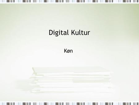 Digital Kultur Køn. I dag Link to identitet (representation, RL-VL) and ideology/power Wajcman, Judy. Feminism Confronts Technology Cyberfeminism Haraway´s.