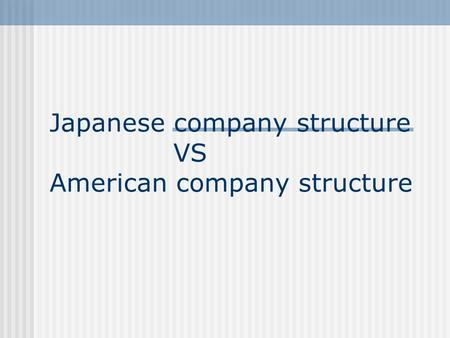 Japanese company structure VS American company structure.
