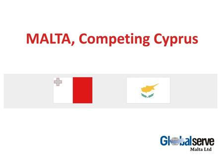 MALTA, Competing Cyprus. MALTA, THE ISLAND Mediterranean island country Member of EU since 2004 – use of EU directives Member of the Eurozone Common law.
