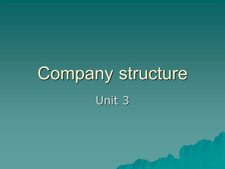 Company structure Unit 3. What is a company ?  A company is a form of business organization  Generally, a company may be a corporation,partnership,