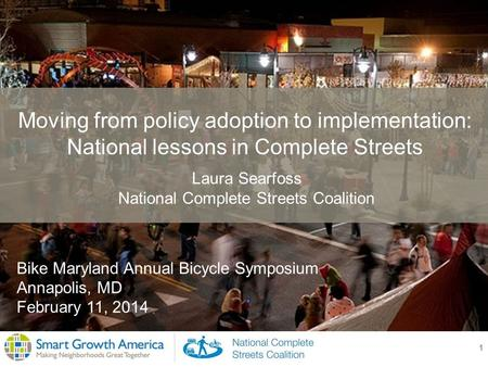 1 Moving from policy adoption to implementation: National lessons in Complete Streets Laura Searfoss National Complete Streets Coalition Bike Maryland.