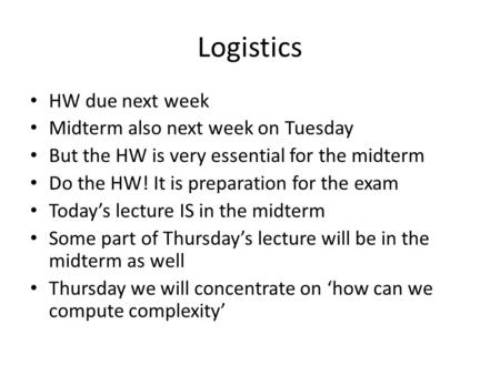 Logistics HW due next week Midterm also next week on Tuesday