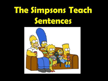 The Simpsons Teach Sentences Adding Variety to Sentence Structure To make your writing more interesting, you should try to vary your sentences in terms.