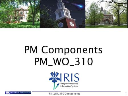 PM Components PM_WO_310 1PM_WO_310 Components. Course Content Introduction Unit 1- Components Process Unit 2 – Editing Components Unit 3 – Documents and.