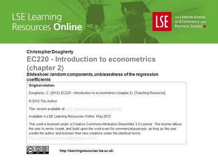 Christopher Dougherty EC220 - Introduction to econometrics (chapter 2) Slideshow: random components, unbiasedness of the regression coefficients Original.