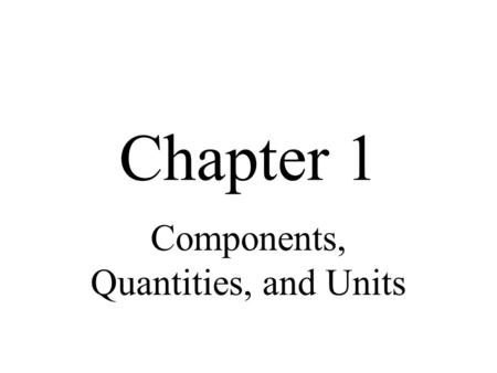 Chapter 1 Components, Quantities, and Units. Introduction This chapter will give you a preview of the types of things you will study throughout this book.