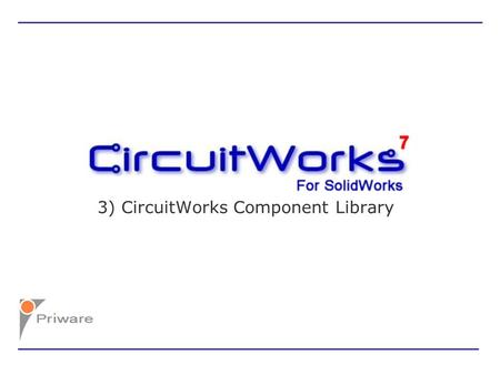 3) CircuitWorks Component Library. CircuitWorks Component Library can be accessed by Selecting Tools > Component Library from the menu.