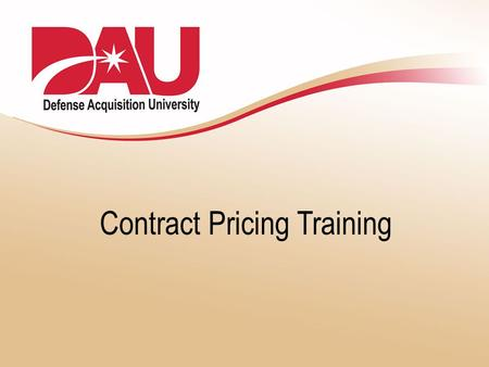 Contract Pricing Training. Curriculum Modernization Functional Advisor letter of 2001 directed DAU to modernize curriculum: – based on updated competency.