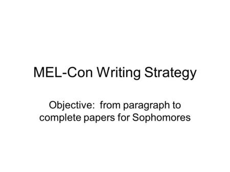 MEL-Con Writing Strategy Objective: from paragraph to complete papers for Sophomores.