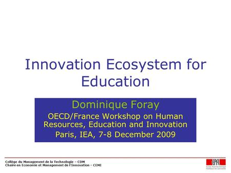 Collège du Management de la Technologie – CDM Chaire en Economie et Management de l'Innovation – CEMI Innovation Ecosystem for Education Dominique Foray.