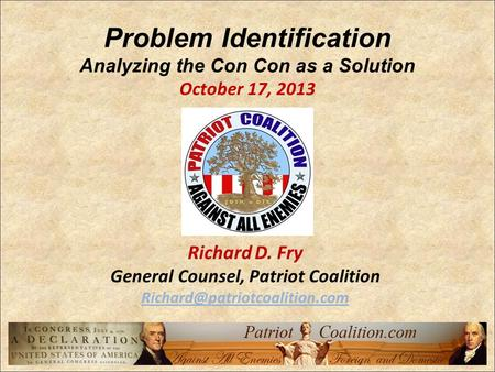 Problem Identification Analyzing the Con Con as a Solution October 17, 2013 Richard D. Fry General Counsel, Patriot Coalition