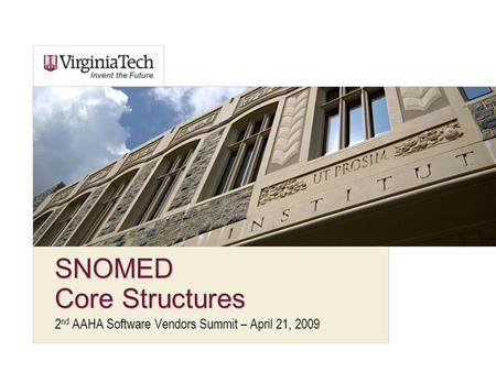 SNOMED Core Structures 2 nd AAHA Software Vendors Summit – April 21, 2009.