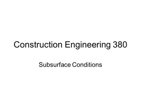 Construction Engineering 380 Subsurface Conditions.