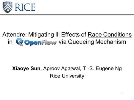 Attendre: Mitigating Ill Effects of Race Conditions in via Queueing Mechanism Xiaoye Sun, Aproov Agarwal, T.-S. Eugene Ng Rice University 1.
