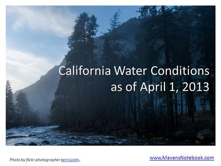California Water Conditions as of April 1, 2013 www.MavensNotebook.com Photo by flickr photographer kern justin.kern justin.