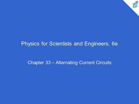 Physics for Scientists and Engineers, 6e Chapter 33 – Alternating Current Circuits.