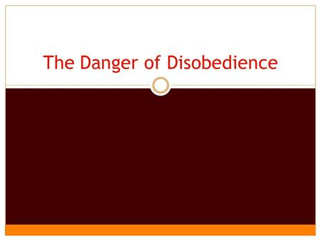 The Danger of Disobedience. Introduction Many would make a false distinction between faith and baptism, saying the former is obligatory and the latter.