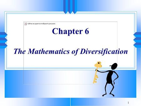 1 Chapter 6 The Mathematics of Diversification. 2 O! This learning, what a thing it is! - William Shakespeare.